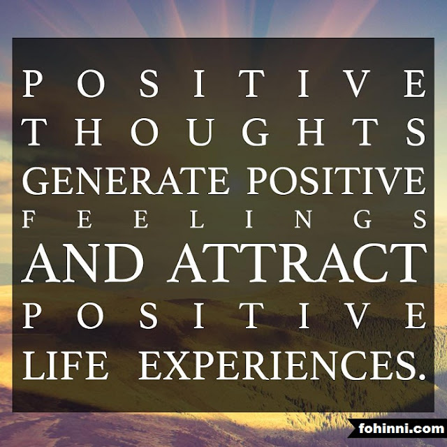 Positive Thoughts Generate Positive Feelings And Attract Positive Life Experience.