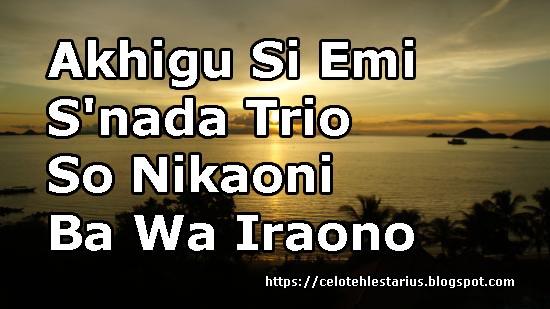 Akhigu Si Emi Lirik |S'nada Trio |So Nikaoni Ba Wa Iraono