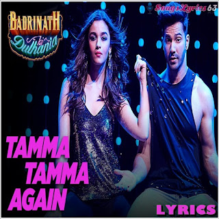 Tamma Tamma Again Lyrics Badrinath Ki Dulhania [2017]