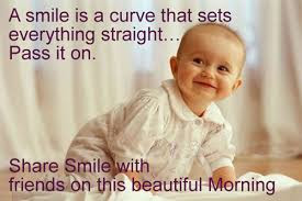 Good Morning Quotes For Friends: a smile is a curve that sets everything straight, pass it on