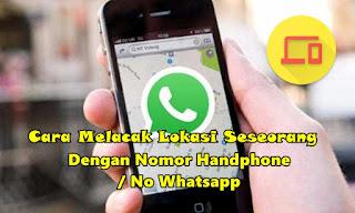 Cara Melacak Lokasi Seseorang Lewat Nomor Handphone / Whatsapp
