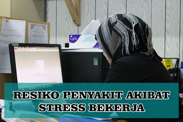 Hati-Hati! Stress Kerja Meningkatkan Resiko Penyakit