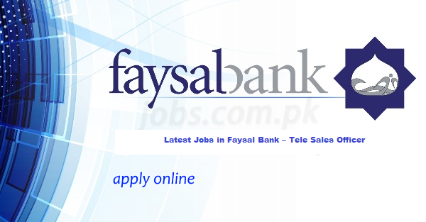 Faysal Bank – Tele Sales Officer – Outbound Call Center | Salary: Rs.20,000 |Apply Online on Intermediate