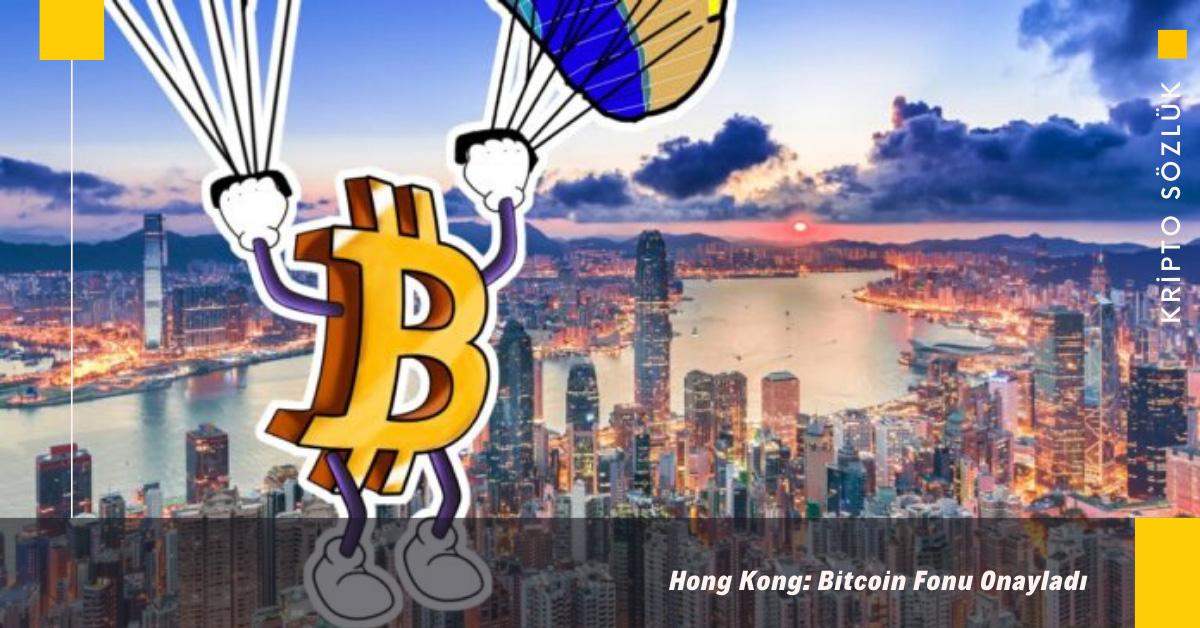 Hong Kong Bitcoin (BTC) Fonunu Onayladı!
