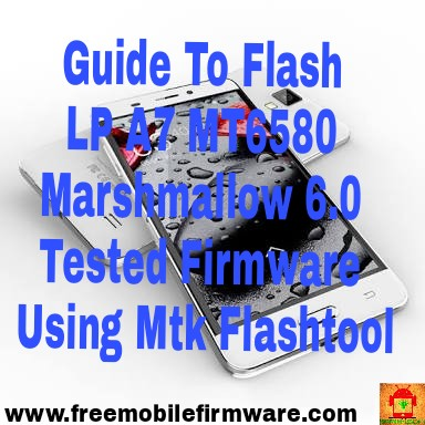 Guide To Flash LP A7 MT6580 Marshmallow 6.0 Tested Firmware Using Mtk Flashtool