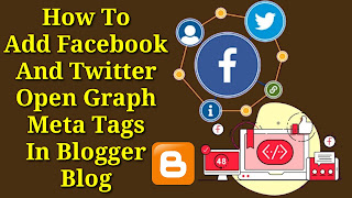 How To Add Facebook And Twitter Open Graph Meta Tags In Blogger Blog