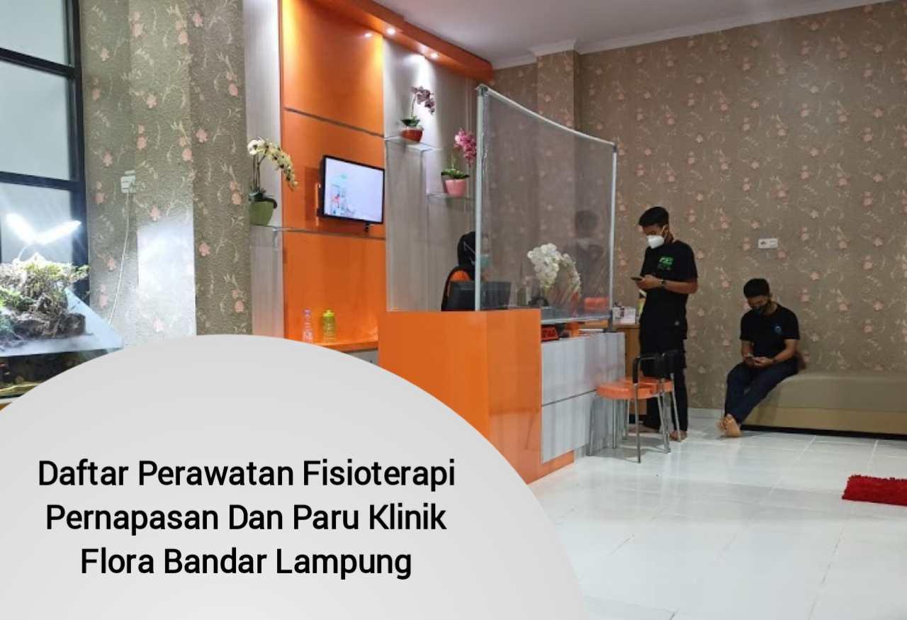 Daftar Perawatan Fisioterapi Pernapasan Dan Paru Klinik Flora Bandar Lampung