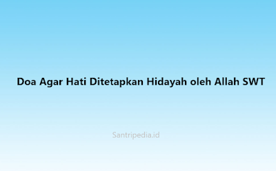 Doa Agar Hati Ditetapkan Hidayah oleh Allah SWT