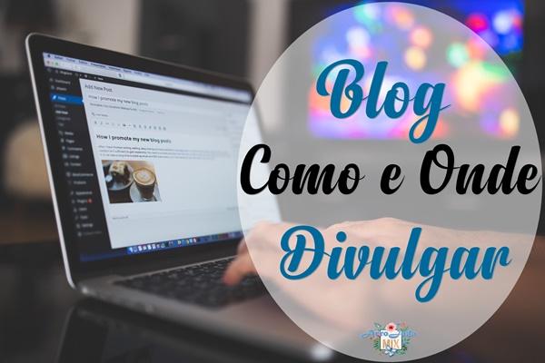 Onde e Como Divulgar Seu Blog