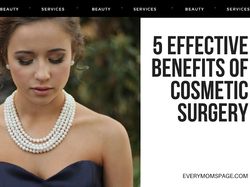 5 Effective Benefits of Cosmetic Surgery