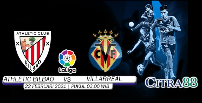 PREDIKSI ATHLETIC BILBAO VS VILLARREAL 22 FEBRUARI 2021