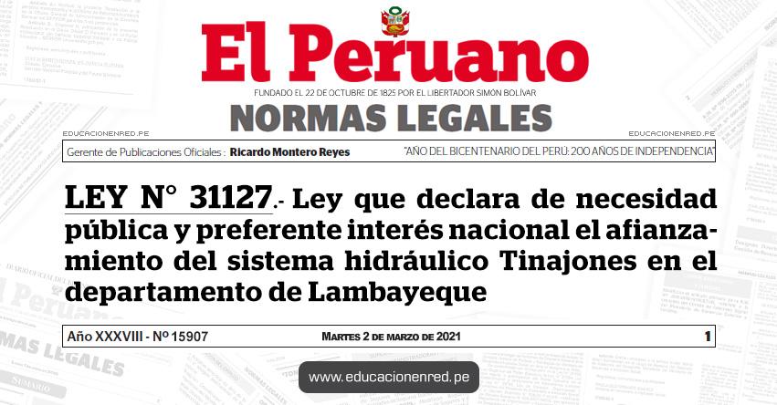 LEY N° 31127.- Ley que declara de necesidad pública y preferente interés nacional el afianzamiento del sistema hidráulico Tinajones en el departamento de Lambayeque