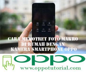Cara Memotret Foto Makro di Rumah dengan Kamera Smartphone OPPO