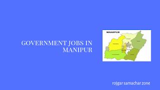 Govt Jobs in Manipur(MN)-Rojgar Samachar