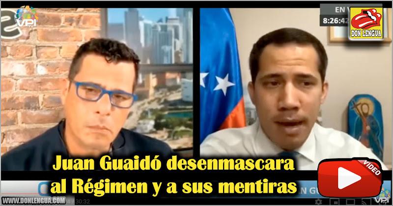 Juan Guaidó desenmascara al Régimen y a sus mentiras