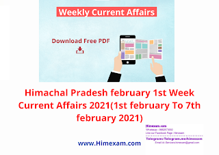Himachal Pradesh february 1st Week Current Affairs 2021(1st february To 7th february 2021)