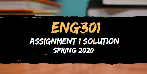 ENG301 Assignment 1 Solution Spring2020