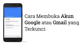 cara-buka-akun-google-atau-gmail-terkunci