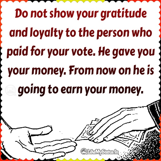 The person who paid for your vote