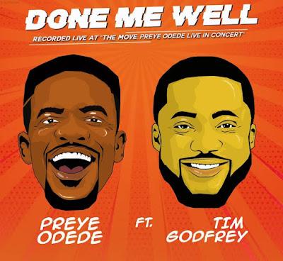 Preye Odede ft. Tim Godfrey - Done Me Well Lyrics, Audio & Video
