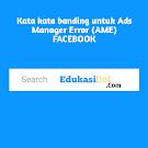 Kata kata banding untuk Ads Manager Error (AME) FACEBOOK