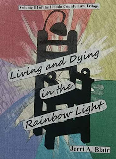 Living and Dying in the Rainbow Light: Volume III of the Lincoln County Law Trilogy by Jerri Blair