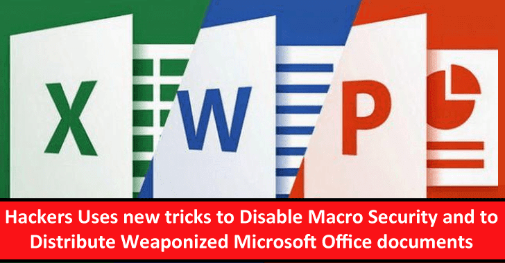 Hackers Uses New Technique to Disable Macro Security To Launch a Weaponized MS Office Documents