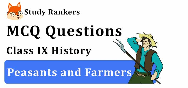 MCQ Questions for Class 9 History: Ch 6 Peasants and Farmers
