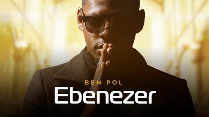 (New AUDIO) | Ben Pol – Ebenezer | Mp3 Download (New Song)