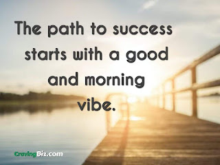 The path to success starts with a good and morning vibe.
