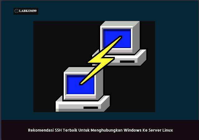 Rekomendasi SSH Terbaik Untuk Menghubungkan Windows Ke Server Linux