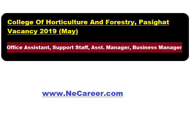 College Of Horticulture And Forestry, Pasighat Vacancy 2019 (May) | Various posts