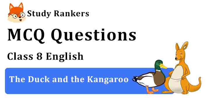 MCQ Questions for Class 8 English The Duck and the Kangaroo Honeydew