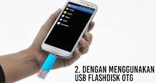 Dengan menggunakan USB Flashdisk OTG , seperti ini tampilannya
