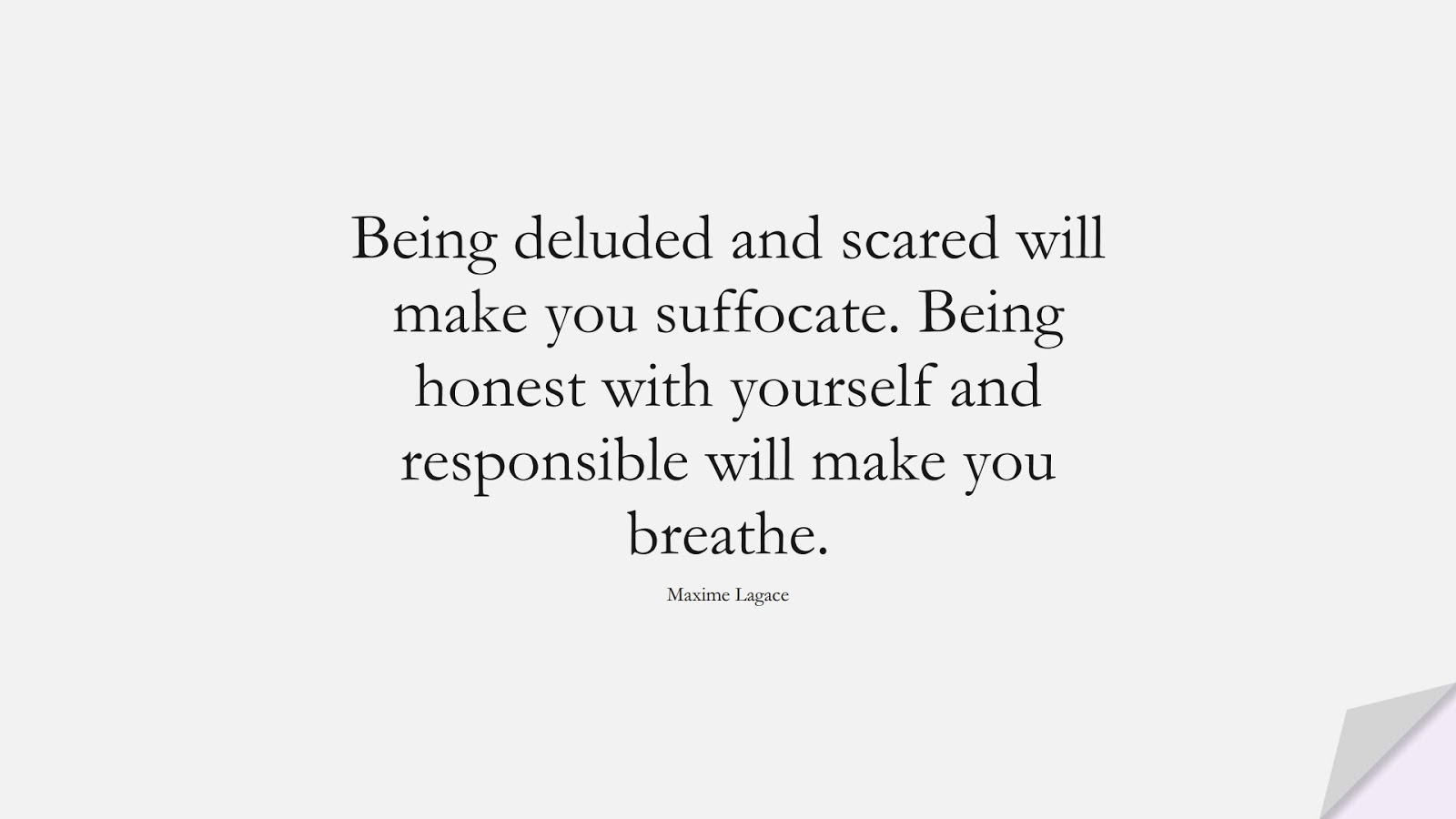 Being deluded and scared will make you suffocate. Being honest with yourself and responsible will make you breathe. (Maxime Lagace);  #DepressionQuotes