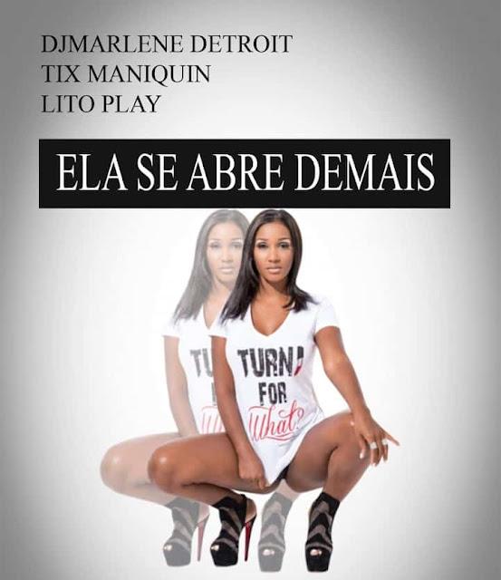DJ Marlene Detroit Feat. Tix Maniquin & Lito Play - Ela Se Abre Demais