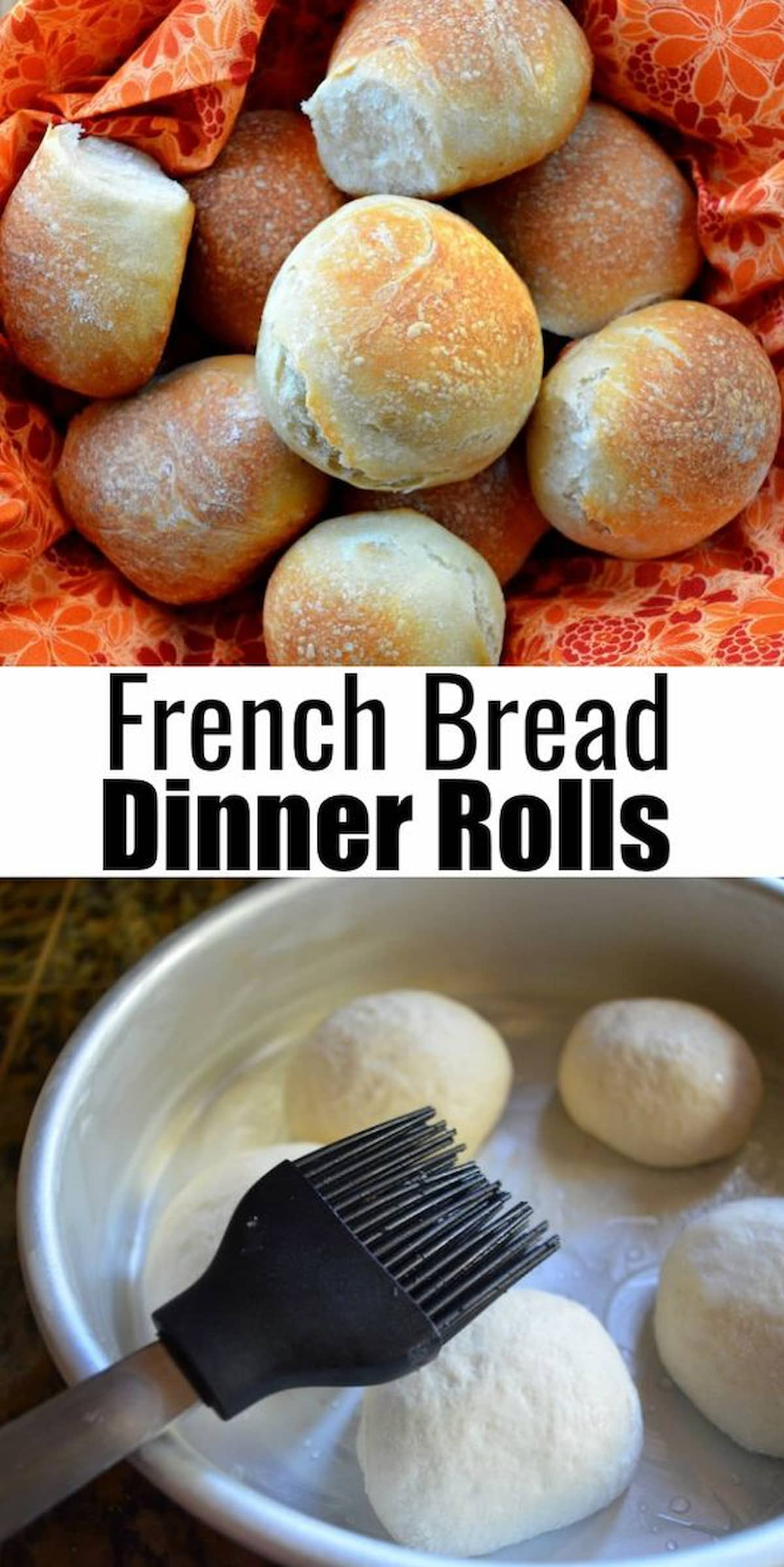French Bread Dinner Rolls top photo is a basket lined with a orange flower print cloth full of Baked French Bread Dinner Rolls and the bottom photo is of unbaked French Bread Dinner Rolls being sprinkled with water. Black text between the two photos French Bread Dinner Rolls.