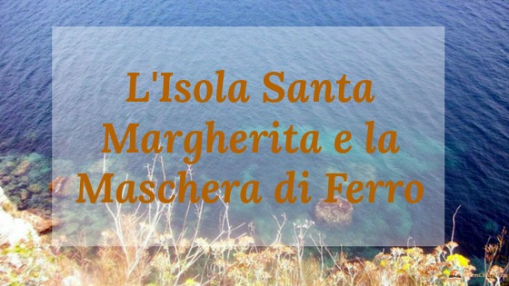 Isola santa margherita, maschera di ferro, isole lerins, isola cannes,