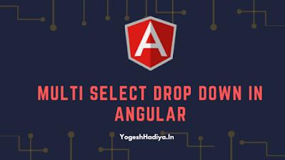 Multi Select Dropdown In Angular - YogeshHadiya.in - Yogesh kumar Hadiya