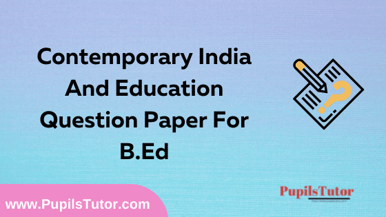 Contemporary India And Education Question Paper For B.Ed 1st And 2nd Year And All The 4 Semesters In English, Hindi And Marathi Medium Free Download PDF | Contemporary India And Education Question Paper In English | Contemporary India And Education Question Paper In Hindi | Contemporary India And Education Question Paper In Marathi