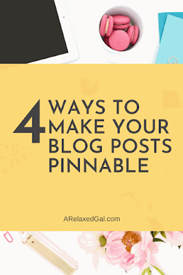 4 ways to make your blog post pinnable | A Relaxed Gal