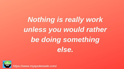 Nothing is really work unless you   Motivational quotes