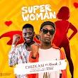[Music] Chizkam ft. Xhreak - SUPER WOMAN