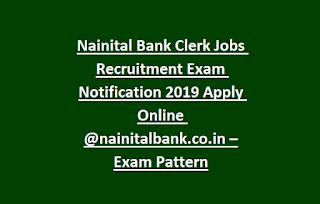 Nainital Bank Clerk Jobs Recruitment Exam Notification 2019 Apply Online @nainitalbank.co.in –Exam Pattern