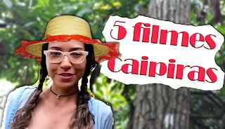 Filmes Top 5 Caipiras período junino Junho Julho São joão Cinema