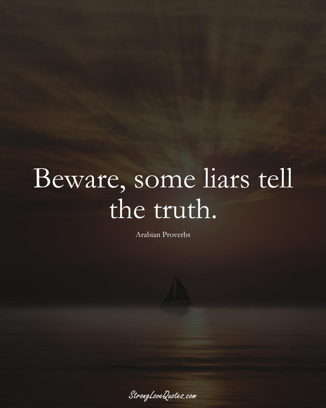 Beware, some liars tell the truth. (Arabian Sayings);  #aVarietyofCulturesSayings