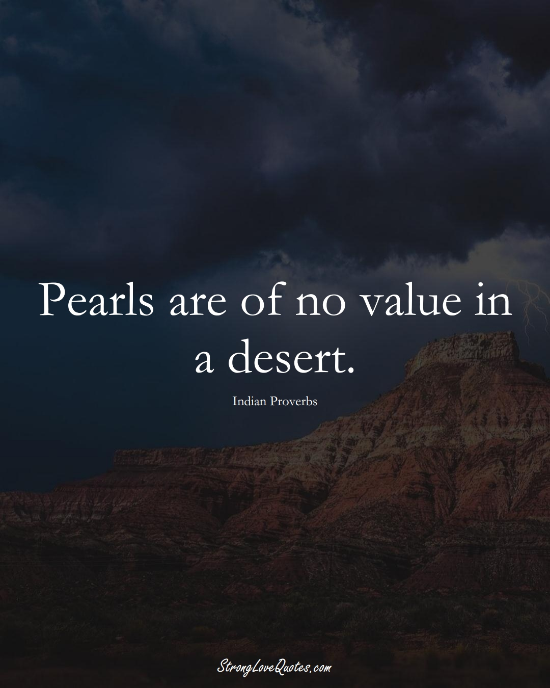 Pearls are of no value in a desert. (Indian Sayings);  #AsianSayings