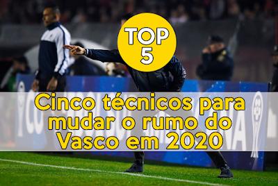 Cinco técnicos para mudar o rumo do Vasco em 2020