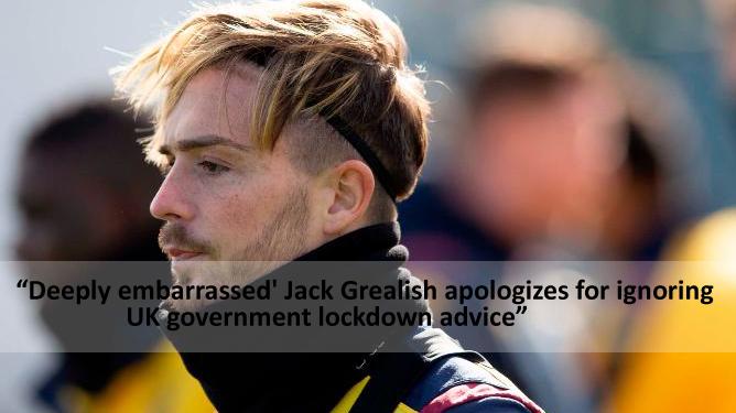 Profundamente avergonzado, Jack Grealish se disculpa por ignorar los consejos de cierre del gobierno del Reino Unido.