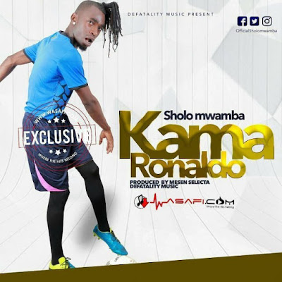 Sholo Mwamba – Kama Ronaldo (Kama Ronado)